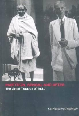 Partition, Bengal and After: The Great Tragedy of India