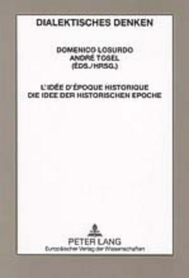 L'Idee D'Epoque Historique- Die Idee Der Historischen Epoche par Domenico Losurdo