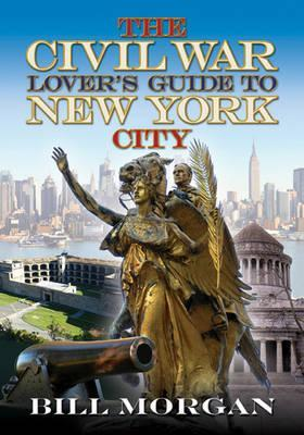 The Civil War Lover's Guide to New York City