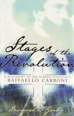 Stages of the Revolution: A Biography of Eureka Stockade's Raffaello Carboni