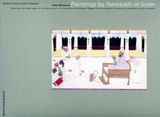 Paintings by Nainsukh of Guler: Works from the Pahari Region of the 18th Century in the Collection of the Museum Rietberg Zurich Ascribed to the Master, His Workshop, and His Successors