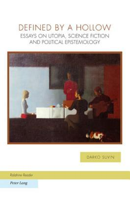 Defined by a Hollow: Essays on Utopia, Science Fiction and Political Epistemology