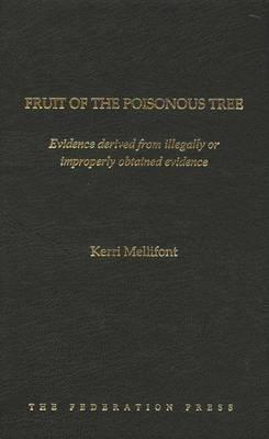 Fruit of the Poisonous Tree: Evidence Derived from Illegally or Improperly Obtained Evidence