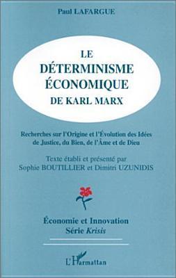 Le déterminisme économique de Karl Marx: Recherches sur l'origine et l'évolution des Idées de Justice, du Bien, e l'âme et de Dieu