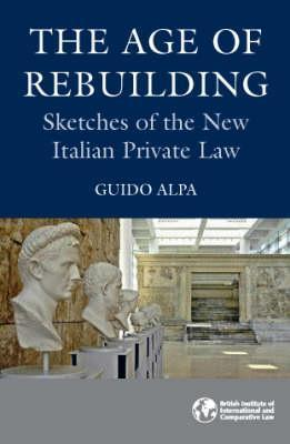 The Age of Rebuilding: Sketches of the New Italian Private Law