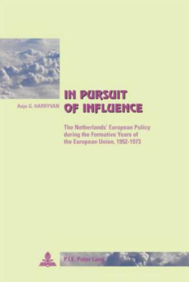 In Pursuit of Influence: The Netherlands' European Policy During the Formative Years of the European Union, 1952-1973