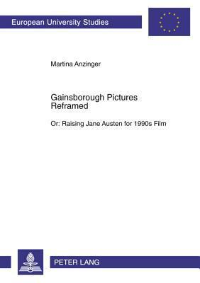 Gainsborough Pictures Reframed: Or: Raising Jane Austen for 1990s Film- A Film-Historic and Film-Analytical Study of the 1995 Films -Sense and Sensibility- And -Persuasion-