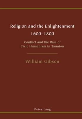 Religion and the Enlightenment - 1600-1800: Conflict and the Rise of Civic Humanism in Taunton