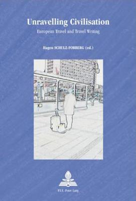 Unravelling Civilisation: European Travel And Travel Writing / Hagen Schulz Forberg