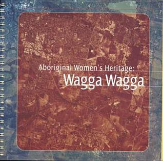 Aboriginal Women's Heritage: Wagga Wagga