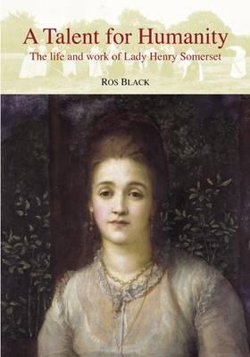 a-talent-for-humanity-the-life-and-work-of-lady-henry-somerset