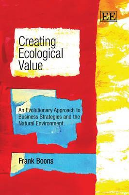 Creating Ecological Value: An Evolutionary Approach To Business Strategies And The Natural Environment