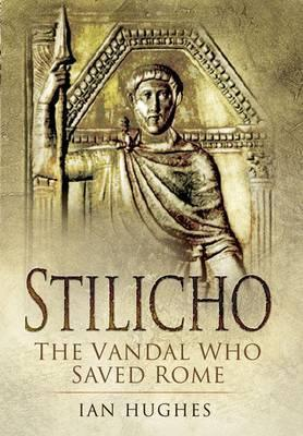 Stilicho: The Vandal Who Saved Rome
