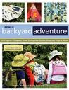 Sew a Backyard Adventure: 21 Projects Teepees, Hats, Backpacks, Quilts, Sleeping Bags & More