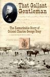 That Gallant Gentleman: The Remarkable Story of Colonel Charles George Gray