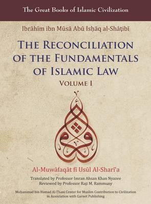 Reconciliation of the Fundamentals of Islamic Law: Al-Muwafaqat fi Usul al-Shari'a, Volume I