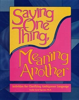 Saying One Thing, Meaning Another: Activities for Clarifying Ambiguous Language