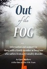 Out of the FOG: Information & Support for those with a Family Member or Loved One who Suffers From a Personality Disorder