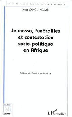 Jeunesse, Funerailles Et Contestation Socio-Politique En Afrique: Le Cas de L'Ex-Zaire