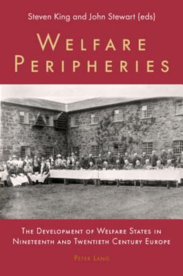Welfare Peripheries: The Development of Welfare States in Nineteenth and Twentieth Century Europe