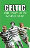 Celtic: 100 Heroes of the Modern Game