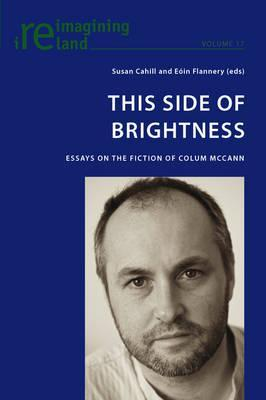 This Side of Brightness: Essays on the Fiction of Colum McCann