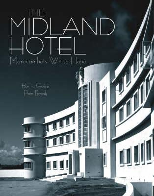 The Midland Hotel: Morecambe's White Hope