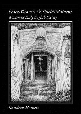 Peace-Weavers and Shield Maidens: Women in Early English Society
