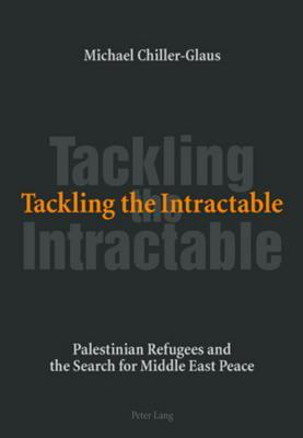 Tackling the Intractable: Palestinian Refugees and the Search for Middle East Peace