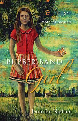 Rubber Band Girl: A Mother's Memoir