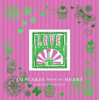 Love Bakery: Cupcakes from the Heart. Samantha Blears