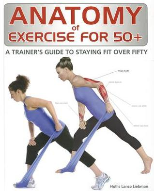 Anatomy of Exercise for 50+ by Hollis Liebman