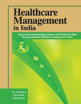 Healthcare Management in India: Psycho-Social and Neurological Aspects of HIV/AIDS and Other Physical and Mental Disorders, Including Case Studies