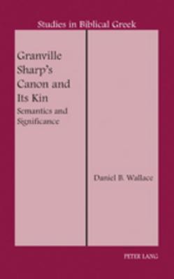 Granville Sharp S Canon and Its Kin: Semantics and Significance