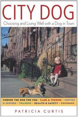 City Dog: Choosing and Living Well with a Dog in the City