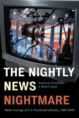The Nightly News Nightmare: Media Coverage of U.S. Presidential Elections, 1988-2008, Third Edition