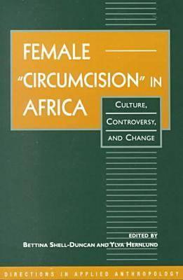 """Female """" Circumcision """" in Africa: Culture, Controversy, and Change"""