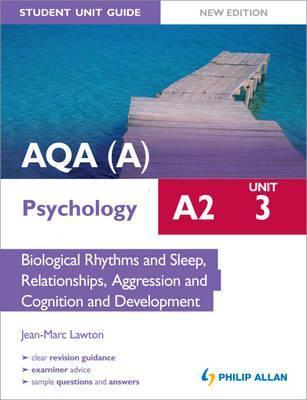 Aqa(a) A2 Psychology Unit 3, . Biological Rhythms and Sleep, Relationships, Agression and Cognition Development