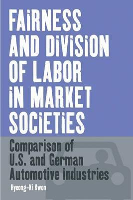 Fairness and Division of Labor in Market Societies: Comparison of U.S. and German Automotive Industries