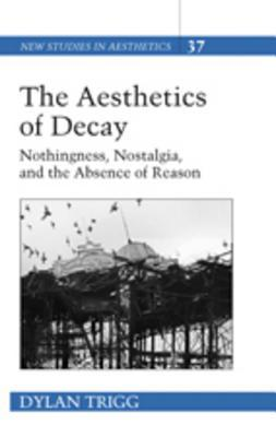 the-aesthetics-of-decay-nothingness-nostalgia-and-the-absence-of-reason
