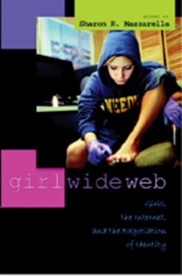 Girl Wide Web: Girls, the Internet, and the Negotiation of Identity