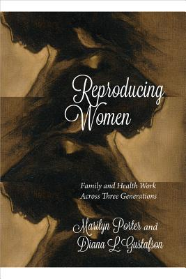 Reproducing Women: Family and Health Work Across Three Generations