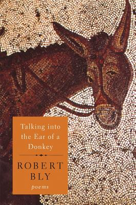 Talking into the Ear of a Donkey by Robert Bly