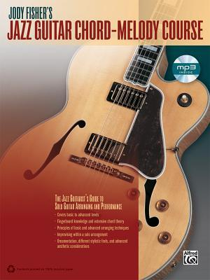 Jody Fisher's Jazz Guitar Chord-Melody Course: The Jazz Guitarists Guide to Solo Guitar Arranging and Performance (Book & CD)