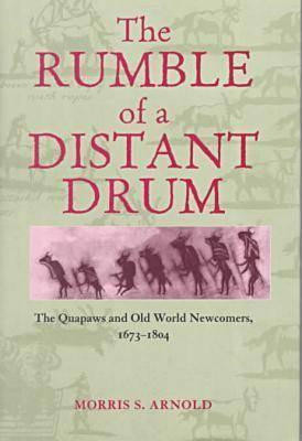 Rumble of a Distant Drum: Quapaws & Old World Newcomers, 1673-1804