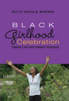 Black Girlhood Celebration by Ruth Nicole Brown