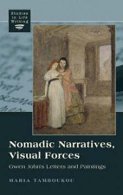 Nomadic Narratives, Visual Forces: Gwen John's Letters and Paintings