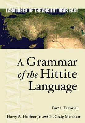 A Grammar of the Hittite Language: Part 2: Tutorial
