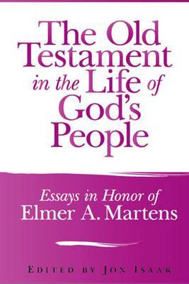 The Old Testament in the Life of Gods People: Essays in Honor of Elmer A. Martens (ePUB)