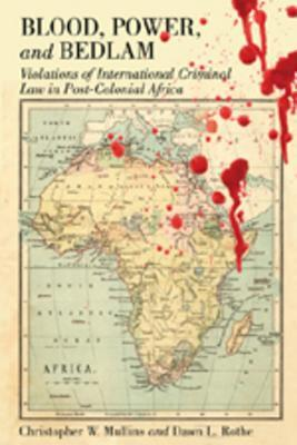 Blood, Power and Bedlam: Violations of International Criminal Law in Post-Colonial Africa